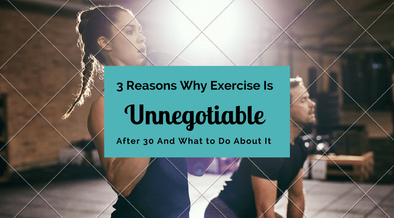 3 Reasons Why Exercise Is Unnegotiable After 30 And What to Do About It, Quick Exercise Menu You Can Do At Home